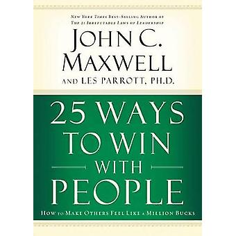 25 Ways to Win with People International Edition How to Make Others Feel Like a Million Bucks by Maxwell & John C.