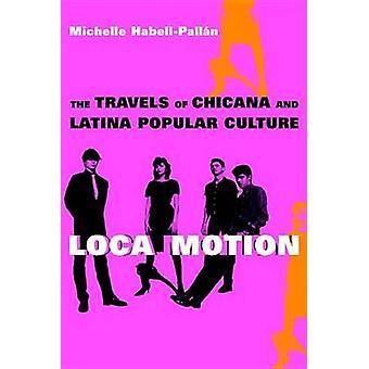 Loca-Bewegung die Reisen des Chicana und Latina Popkultur durch HabellPallan & Michelle