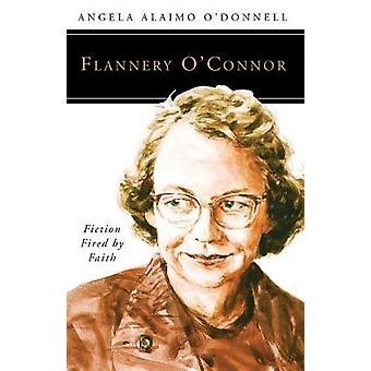 Flannery OConnor Fiction sparken genom tron av ODonnell & Angela Ailamo