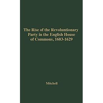 The Rise of the Revolutionary Party in the English House of Commons 16031629. by Mitchell & Williams M.