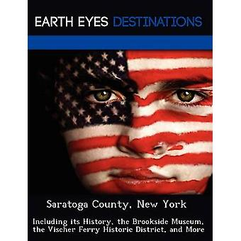 Saratoga County New York Including its History the Brookside Museum the Vischer Ferry Historic District and More by Verne & Violette