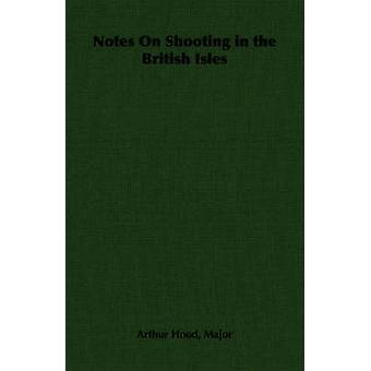 Notes on Shooting in the British Isles by Hood & Major Arthur