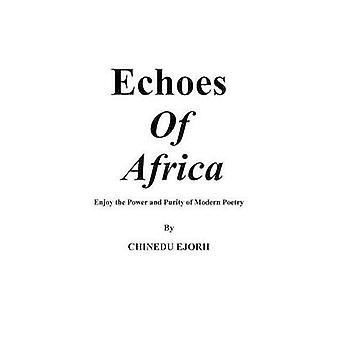 Echoes of Africa Enjoy the Power and Purity of Modern Poetry by Chinedu & Ejorh