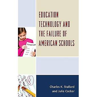 Education Technology and the Failure of American Schools by Stallard & Charles K.
