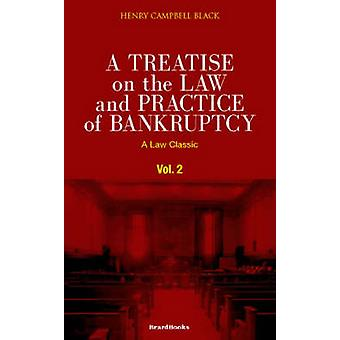 A Treatise on the Law and Practice of Bankruptcy Volume II Under the Act of Congress of 1898 by Black & Henry Campbell