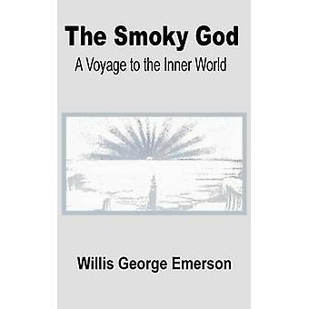 The Smoky God  A Voyage to the Inner World by Emerson & Willis George