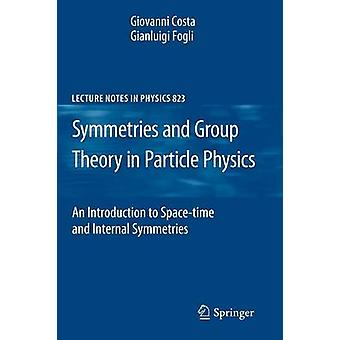 Symmetries and Group Theory in Particle Physics  An Introduction to SpaceTime and Internal Symmetries by Costa & Giovanni