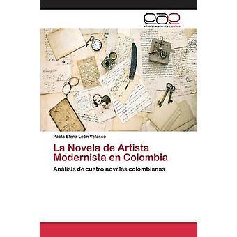 La Novela de Artista Modernista en Colombia by Len Velasco Paola Elena
