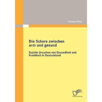 Die Schere zwischen arm und gesund Soziale Ursachen von Gesundheit und Krankheit i Deutschland av Peter & Thomas