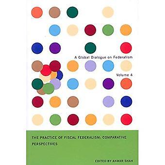 Die Praxis des fiskalischen Föderalismus: Comparative Perspectives (globalen Dialog über Föderalismus) (globalen Dialog über Föderalismus-Serie)