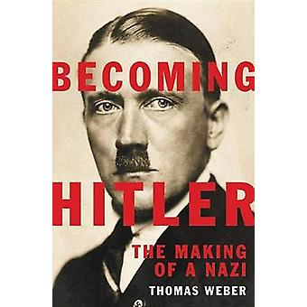 Becoming Hitler - The Making of a Nazi by Thomas Weber - 9780465032686