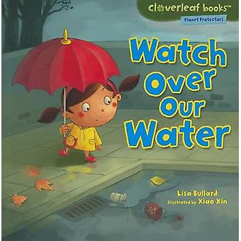 Watch Over Our Water by Lisa Bullard - Xiao Xin - 9780761385172 Book