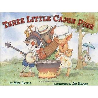 The Three Little Cajun Pigs by Artell - Mike/ Harris - Jim (ILT) - 97