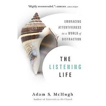 The Listening Life - Embracing Attentiveness in a World of Distraction