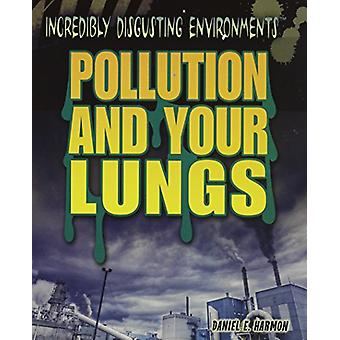 Pollution and Your Lungs by Daniel E Harmon - 9781448884254 Book