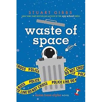 Waste of Space by Stuart Gibbs - 9781481477796 Book