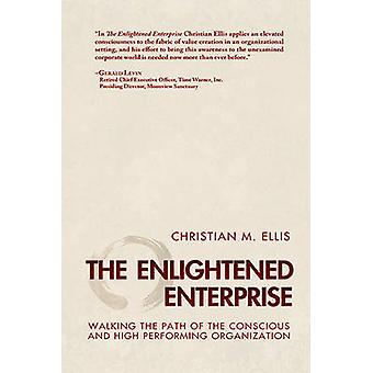 The Enlightened Enterprise - Walking the Path of the Conscious and Hig