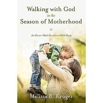Walking with God in the Season of Motherhood - An Eleven-Week Devotion