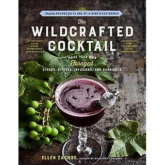 The Wildcrafted Cocktail - Make Your Own Foraged Syrups - Bitters - In