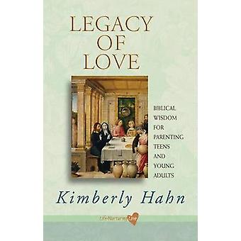 Legacy of Love - Biblical Wisdom for Parenting Teens and Young Adults