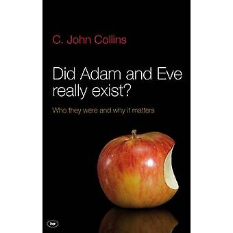 Did Adam and Eve Really Exist? - Who They Were and Why it Matters by C