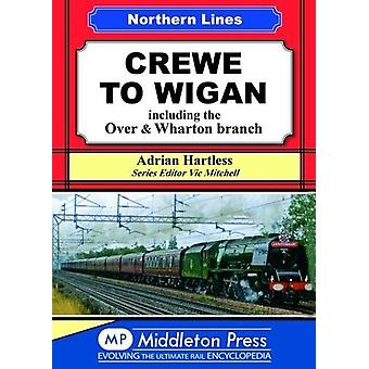 Crewe To Wigan - including Over & Wharton by Adrian Hartless - 9781910