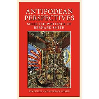 Antipodean Perspective - Selected Writings of Bernard Smith by Antipod