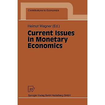 Current Issues in Monetary Economics by Wagner & Helmut
