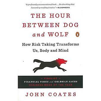 The Hour Between Dog and Wolf - How Risk Taking Transforms Us - Body a