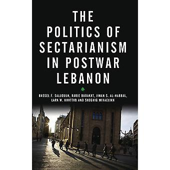 The Politics of Sectarianism in Postwar Lebanon by Salloukh & Bassel F