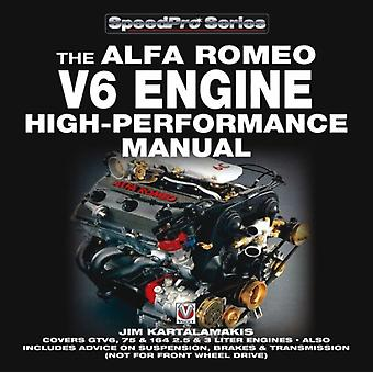 Alfa Romeo V6 Engine - High Performance Manual (Speedpro Series): Covers GTV6 75 and 164 2.5 and 3 Litre Engines - Also Includes (not for front wheel ... Advice on Suspension Brakes and Transmission (Paperback) by Kartalamakis Jim