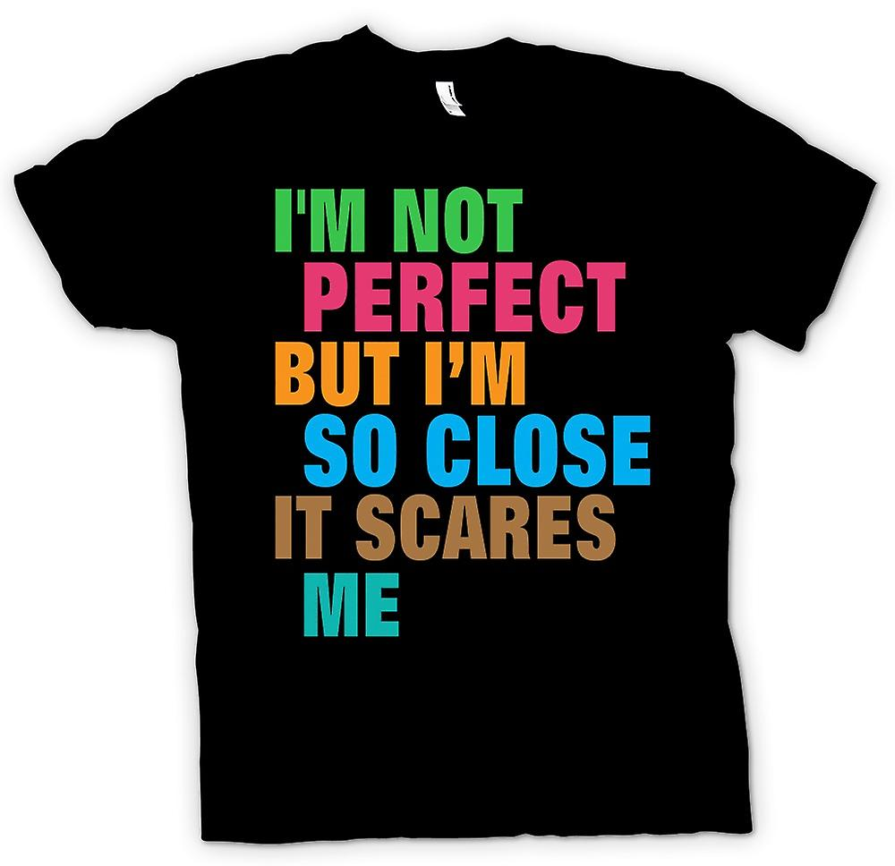 Mens T-shirt - I'M NOT PERFECT, BUT SO CLOSE IT SCARES ME
