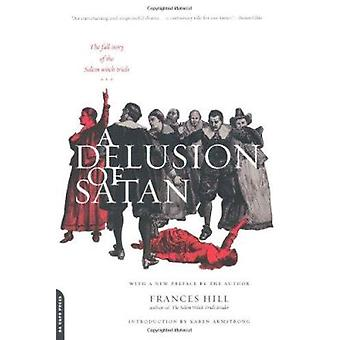 A Delusion of Satan - The Full Story of the Salem Witch Trials by Fran