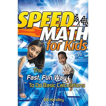 Speed Math for Kids - The Fast - Fun Way to Do Basic Calculations by B