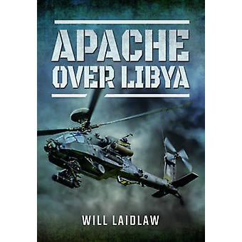 Apache Over Libya by Will Laidlaw - 9781473867628 Book
