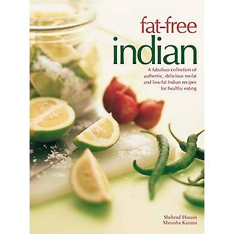 Fat-free Indian - A Fabulous Collection of Authentic - Delicious No-fa