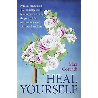 Heal Yourself - Practical Methods on How to Heal Yourself from Any Dis
