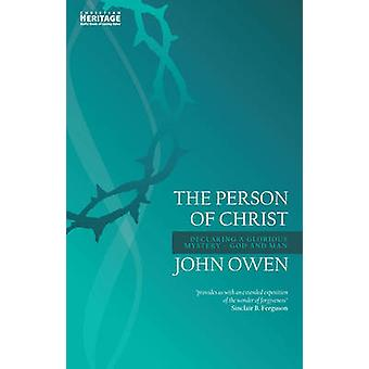 The Person of Christ - Declaring a Glorious Mysterygod and Man by John