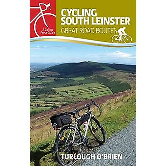 Cycling South Leinster - Great Road Routes by Turlough O'Brien - 97818