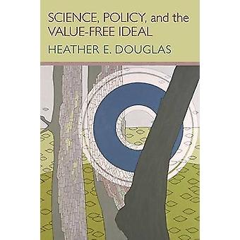 Science - Policy - and the Value-Free Ideal by Heather E. Douglas - 9