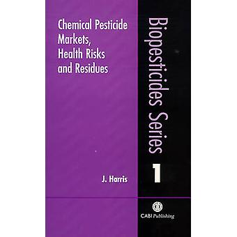 Chemical Pesticide Markets - Health Risks and Residues by J. Harris -