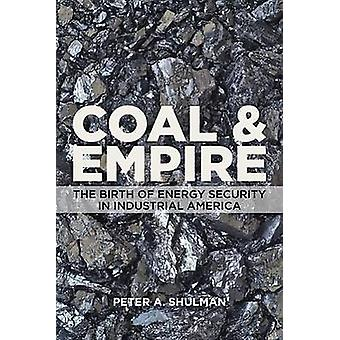 Coal and Empire - The Birth of Energy Security in Industrial America b
