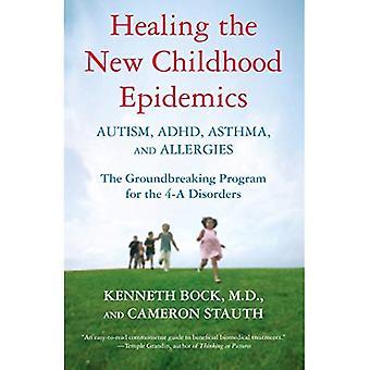Les épidémies d'enfance nouvelle de guérison: autisme, TDAH, l'asthme et les Allergies: le programme révolutionnaire pour les 4-A troubles