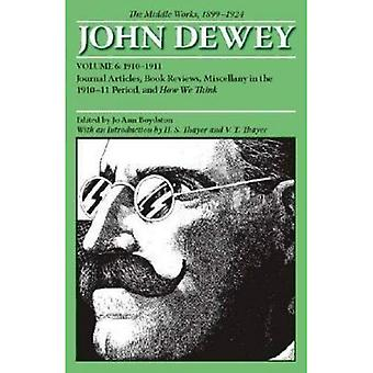 The Collected Works of John Dewey v. 6; 1910-1911, Journal Articles, Book Reviews, Miscellany in the 1910-1911...