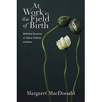 At Work in the Field of Birth: Midwifery Narratives of Nature, Tradition, and Home