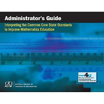 Interpreting the Common Core State Standards to Improve Mathematics Education: Administrator's Guide