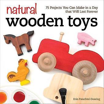 Natuurlijke houten speelgoed: 75 projecten kunt u in een dag dat laatste zal voor eeuwig