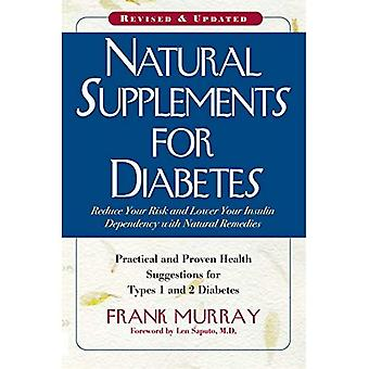 Natural Supplements for Diabetes: Practical and Proven Health Suggestions for Type 1 and Type 2 Diabetes: Reduce Your Risk and Lower Your Insulin Dependency with Natural Remedies