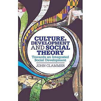 Culture, Development and Social Theory: Towards and Integrated Social Development