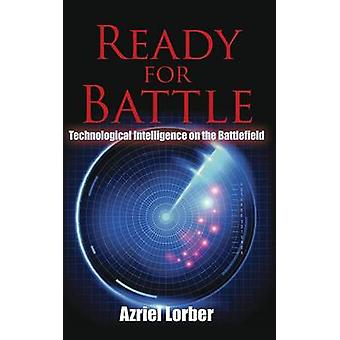 Ready for Battle Technological Intelligence on the Battlefield by Lorber & Azriel